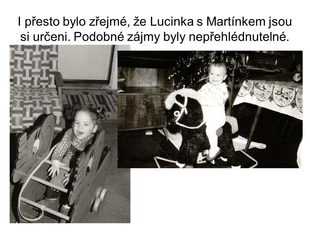 I přesto bylo zřejmé, že Lucinka s Martínkem jsou si určeni. Podobné zájmy byly nepřehlédnutelné.