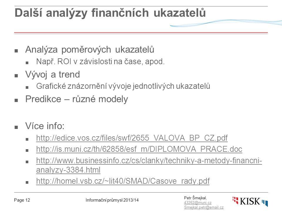 Informační průmysl 2013/14Page 12 Petr Šmejkal, 43262@muni.cz 43262@muni.cz Smejkal.petr@email.cz Další analýzy finančních ukazatelů ■ Analýza poměrových ukazatelů ■ Např.