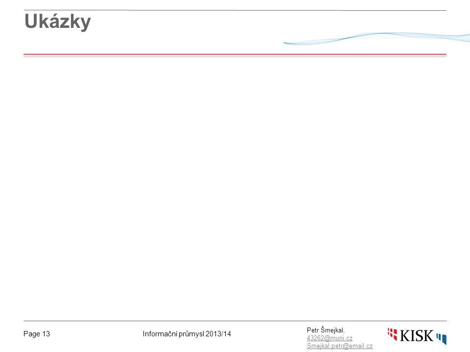 Informační průmysl 2013/14Page 13 Petr Šmejkal, 43262@muni.cz 43262@muni.cz Smejkal.petr@email.cz Ukázky