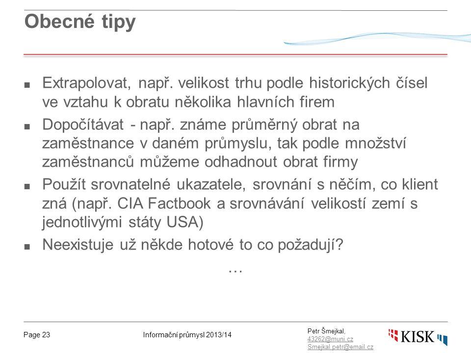 Informační průmysl 2013/14Page 23 Petr Šmejkal, 43262@muni.cz 43262@muni.cz Smejkal.petr@email.cz Obecné tipy ■ Extrapolovat, např.