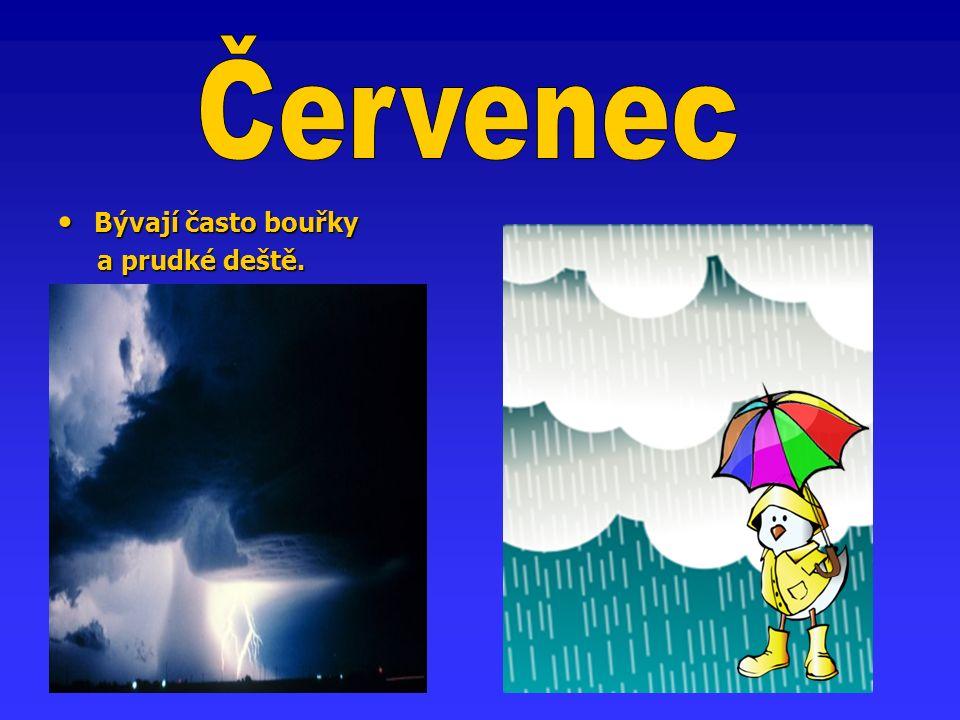 Bývají často bouřky Bývají často bouřky a prudké deště. a prudké deště.