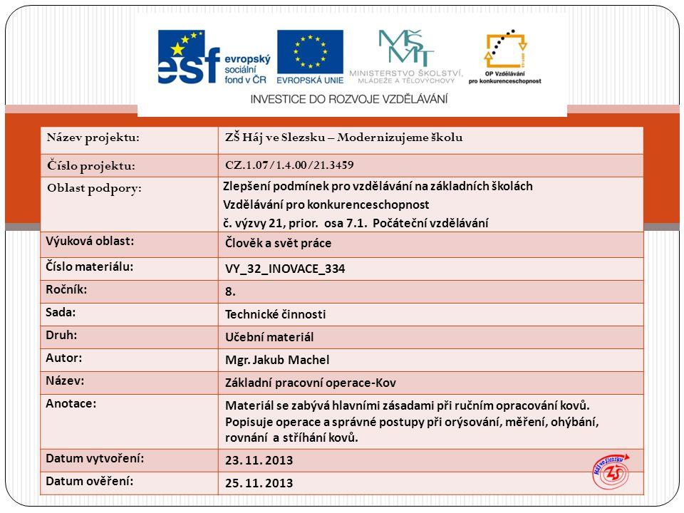 Název projektu:ZŠ Háj ve Slezsku – Modernizujeme školu Č íslo projektu:CZ.1.07/1.4.00/21.3459 Oblast podpory: Zlepšení podmínek pro vzdělávání na zákl