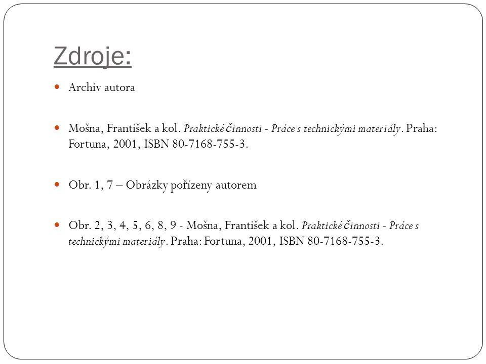 Zdroje: Archiv autora Mošna, František a kol. Praktické č innosti - Práce s technickými materiály. Praha: Fortuna, 2001, ISBN 80-7168-755-3. Obr. 1, 7