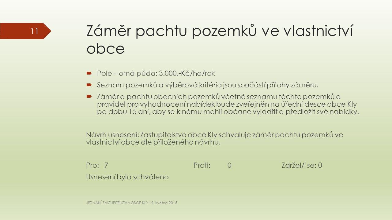 Záměr pachtu pozemků ve vlastnictví obce  Pole – orná půda: 3.000,-Kč/ha/rok  Seznam pozemků a výběrová kritéria jsou součástí přílohy záměru.
