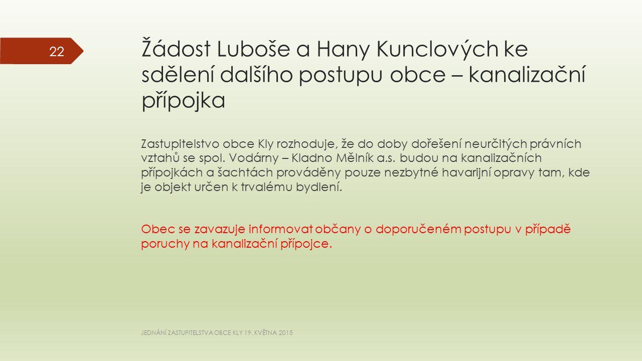 Žádost Luboše a Hany Kunclových ke sdělení dalšího postupu obce – kanalizační přípojka Zastupitelstvo obce Kly rozhoduje, že do doby dořešení neurčitých právních vztahů se spol.