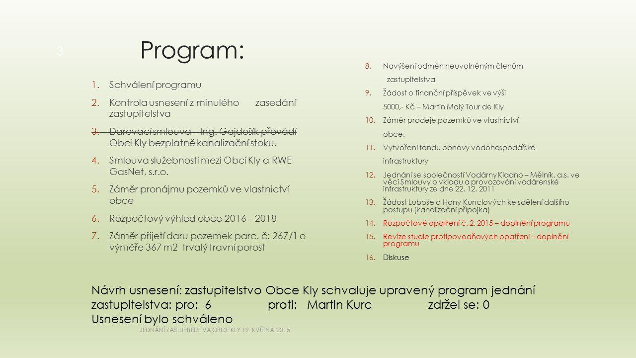Program: 1.Schválení programu 2.Kontrola usnesení z minulého zasedání zastupitelstva 3.Darovací smlouva – Ing.