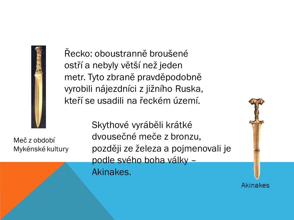 Řecko: oboustranně broušené ostří a nebyly větší než jeden metr.