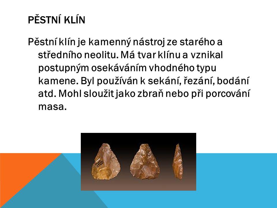 PĚSTNÍ KLÍN Pěstní klín je kamenný nástroj ze starého a středního neolitu.