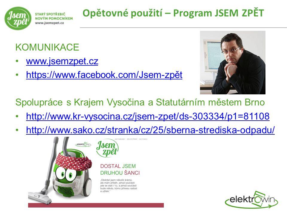 KOMUNIKACE www.jsemzpet.cz https://www.facebook.com/Jsem-zpět Spolupráce s Krajem Vysočina a Statutárním městem Brno http://www.kr-vysocina.cz/jsem-zpet/ds-303334/p1=81108 http://www.sako.cz/stranka/cz/25/sberna-strediska-odpadu/ Opětovné použití – Program JSEM ZPĚT