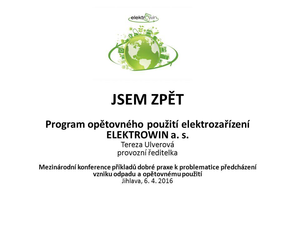 -Legislativa pro opětovné použití elektrozařízení -Vývoj realizace opětovného použití v rámci kolektivního systému ELEKTROWIN -Program JSEM ZPĚT