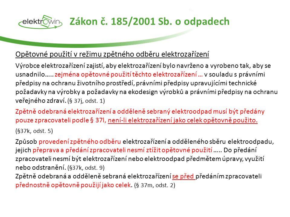 Opětovně lze použít pouze elektrozařízení či jejich komponenty, které splňují požadavky příslušných právních předpisů, např.: -zákon č.