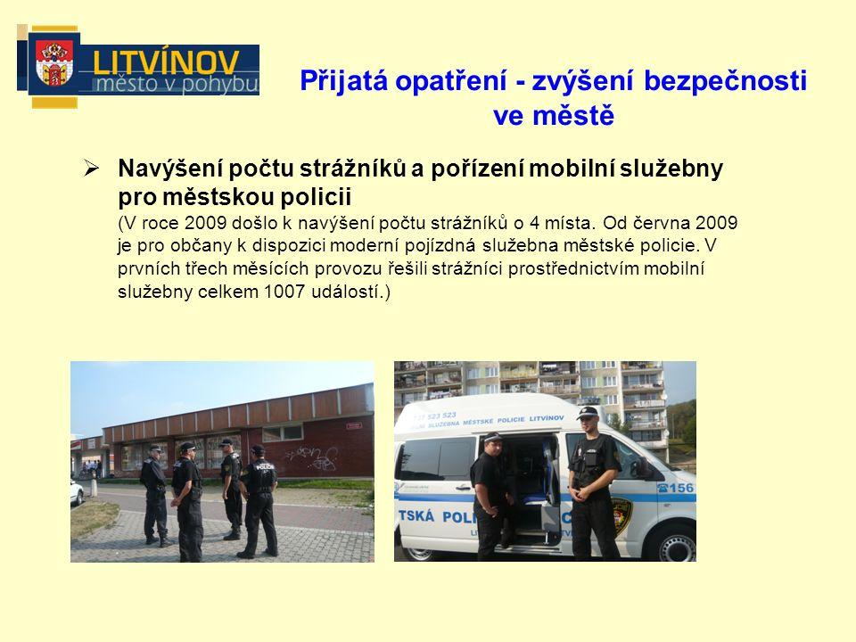 Přijatá opatření - zvýšení bezpečnosti ve městě  Navýšení počtu strážníků a pořízení mobilní služebny pro městskou policii (V roce 2009 došlo k navýšení počtu strážníků o 4 místa.