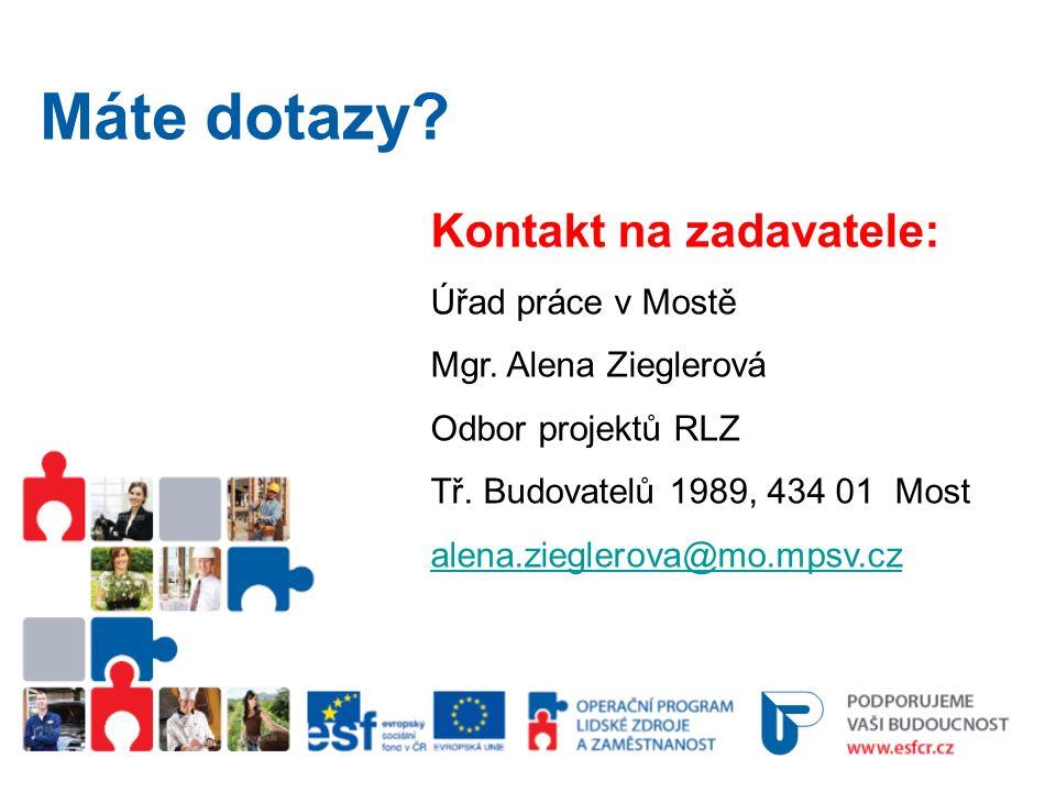 Kontakt na zadavatele: Úřad práce v Mostě Mgr. Alena Zieglerová Odbor projektů RLZ Tř.