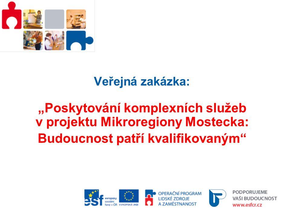 """Veřejná zakázka: """"Poskytování komplexních služeb v projektu Mikroregiony Mostecka: Budoucnost patří kvalifikovaným"""