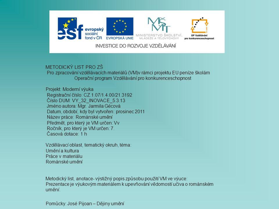 METODICKÝ LIST PRO ZŠ Pro zpracování vzdělávacích materiálů (VM)v rámci projektu EU peníze školám Operační program Vzdělávání pro konkurenceschopnost Projekt: Moderní výuka Registrační číslo: CZ.1.07/1.4.00/21.3192 Číslo DUM: VY_32_INOVACE_5.3.13 Jméno autora: Mgr.