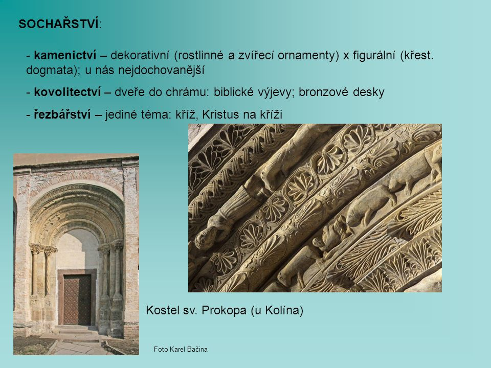 SOCHAŘSTVÍ: - kamenictví – dekorativní (rostlinné a zvířecí ornamenty) x figurální (křest.