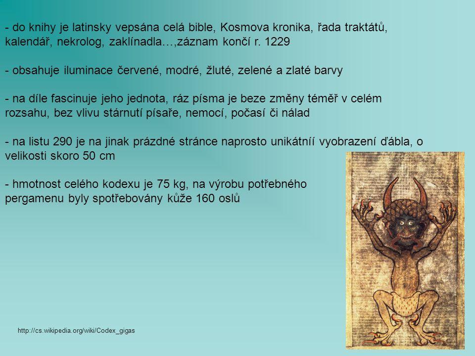 - do knihy je latinsky vepsána celá bible, Kosmova kronika, řada traktátů, kalendář, nekrolog, zaklínadla…,záznam končí r.