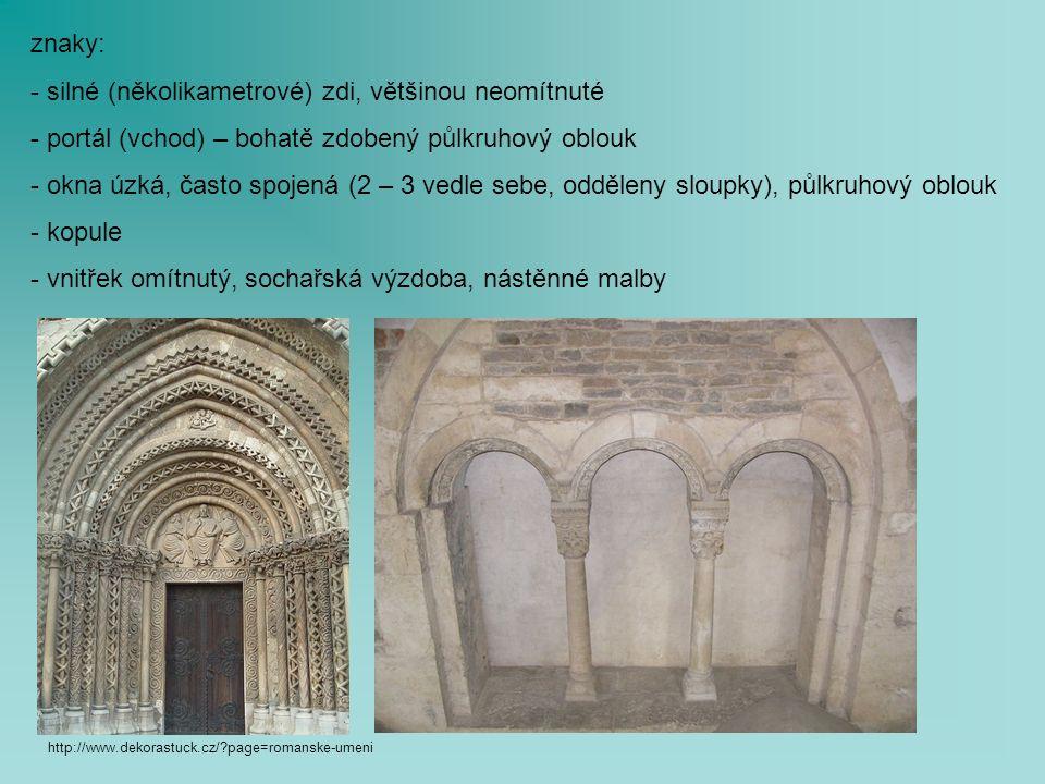 znaky: - silné (několikametrové) zdi, většinou neomítnuté - portál (vchod) – bohatě zdobený půlkruhový oblouk - okna úzká, často spojená (2 – 3 vedle sebe, odděleny sloupky), půlkruhový oblouk - kopule - vnitřek omítnutý, sochařská výzdoba, nástěnné malby http://www.dekorastuck.cz/ page=romanske-umeni