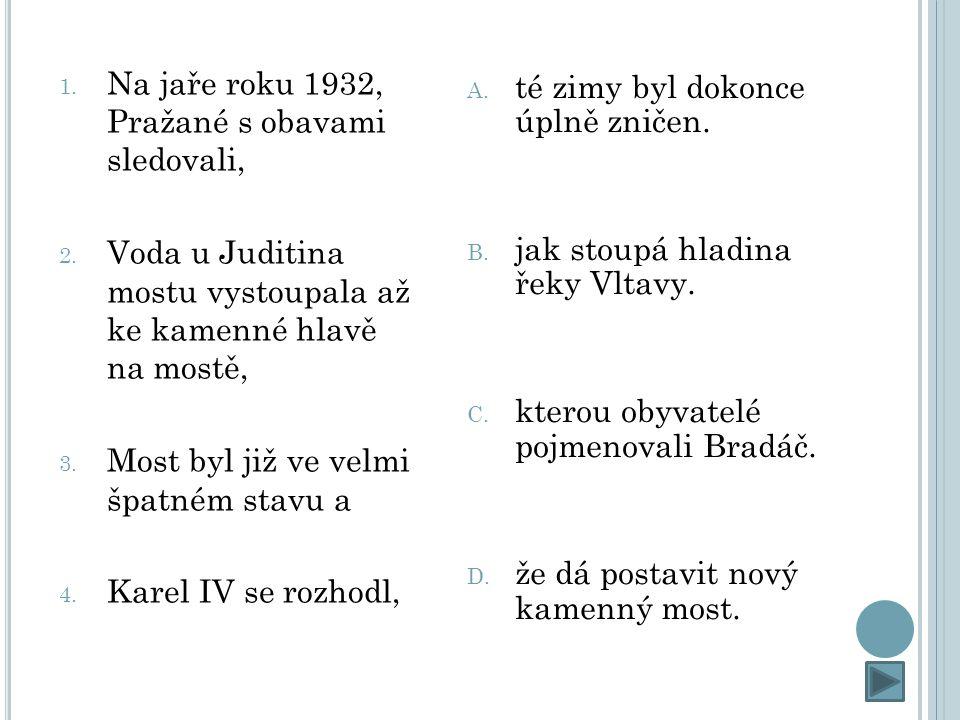 1. Na jaře roku 1932, Pražané s obavami sledovali, 2.