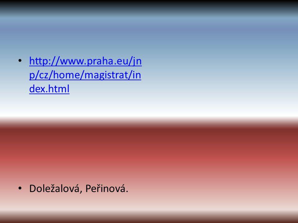 http://www.praha.eu/jn p/cz/home/magistrat/in dex.html http://www.praha.eu/jn p/cz/home/magistrat/in dex.html Doležalová, Peřinová.