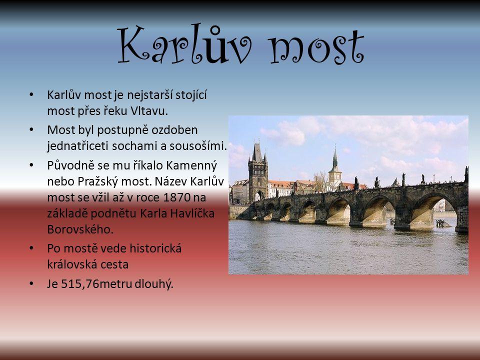 Karl ů v most Karlův most je nejstarší stojící most přes řeku Vltavu.