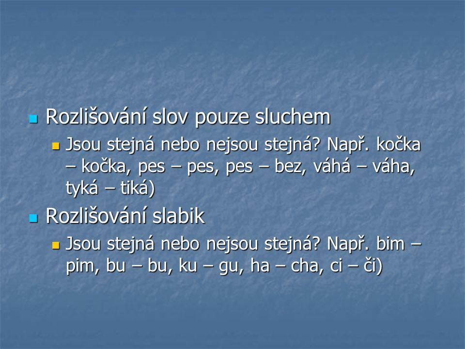 Rozlišování slov pouze sluchem Rozlišování slov pouze sluchem Jsou stejná nebo nejsou stejná.