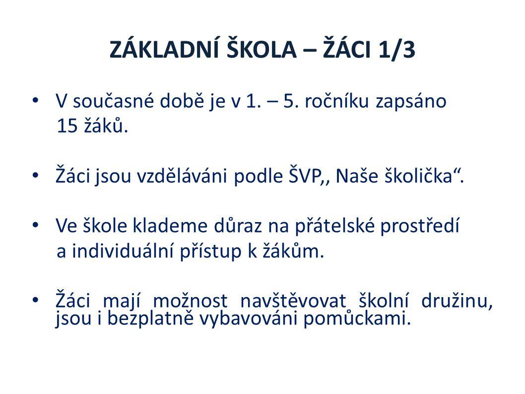 ZÁKLADNÍ ŠKOLA – ŽÁCI 1/3 V současné době je v 1. – 5.