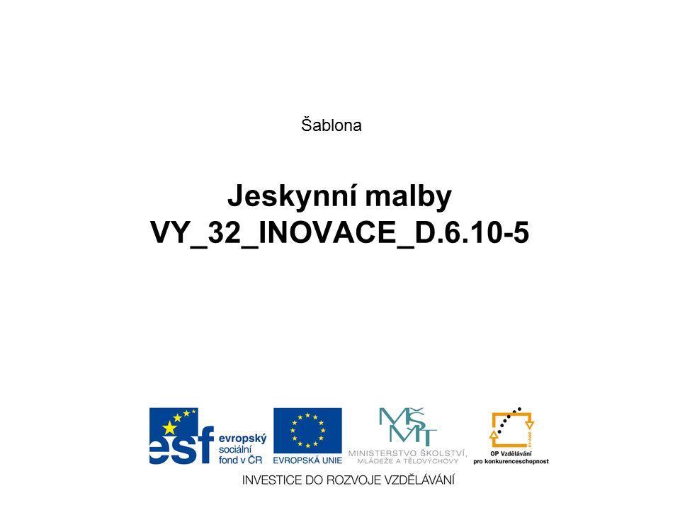 Jeskynní malby VY_32_INOVACE_D.6.10-5 Šablona
