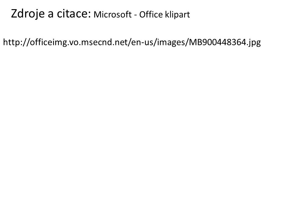 Zdroje a citace: Microsoft - Office klipart http://officeimg.vo.msecnd.net/en-us/images/MB900448364.jpg