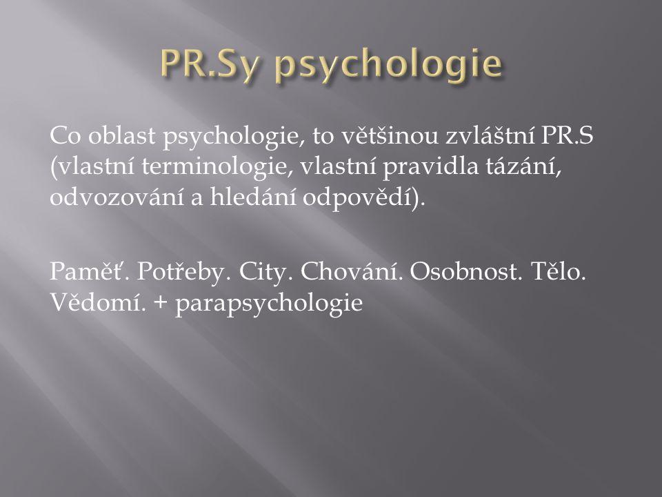 Co oblast psychologie, to většinou zvláštní PR.S (vlastní terminologie, vlastní pravidla tázání, odvozování a hledání odpovědí). Paměť. Potřeby. City.