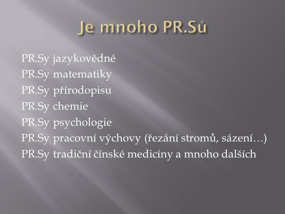 PR.Sy jazykovědné PR.Sy matematiky PR.Sy přírodopisu PR.Sy chemie PR.Sy psychologie PR.Sy pracovní výchovy (řezání stromů, sázení…) PR.Sy tradiční čínské medicíny a mnoho dalších