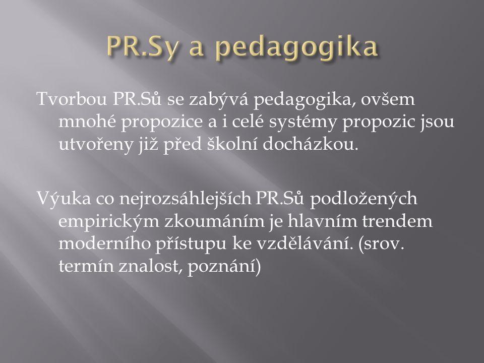 Tvorbou PR.Sů se zabývá pedagogika, ovšem mnohé propozice a i celé systémy propozic jsou utvořeny již před školní docházkou. Výuka co nejrozsáhlejších