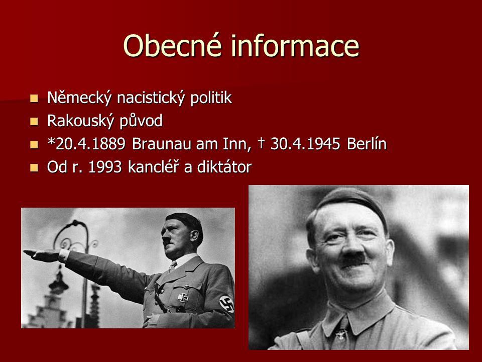 Obecné informace Německý nacistický politik Německý nacistický politik Rakouský původ Rakouský původ *20.4.1889 Braunau am Inn, † 30.4.1945 Berlín *20.4.1889 Braunau am Inn, † 30.4.1945 Berlín Od r.
