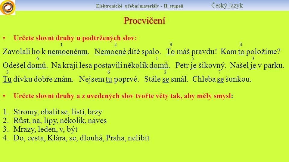 Procvičení Určete slovní druhy u podtržených slov: 1 2 9 3 Zavolali ho k nemocnému.