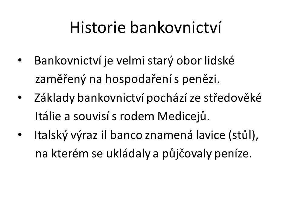 Historie bankovnictví Bankovnictví je velmi starý obor lidské zaměřený na hospodaření s penězi. Základy bankovnictví pochází ze středověké Itálie a so
