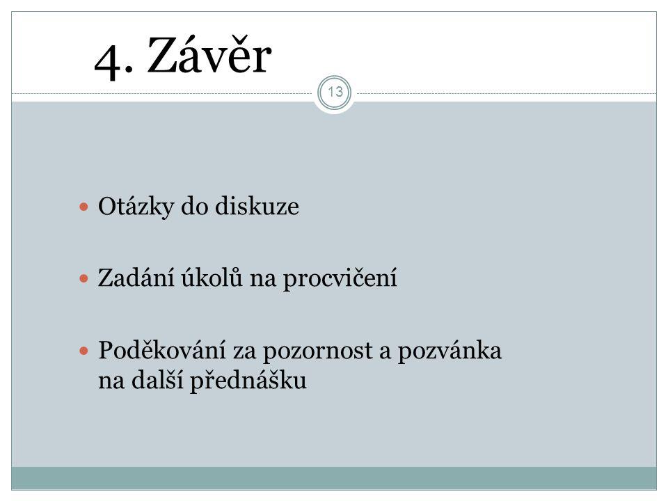 4. Závěr 13 Otázky do diskuze Zadání úkolů na procvičení Poděkování za pozornost a pozvánka na další přednášku