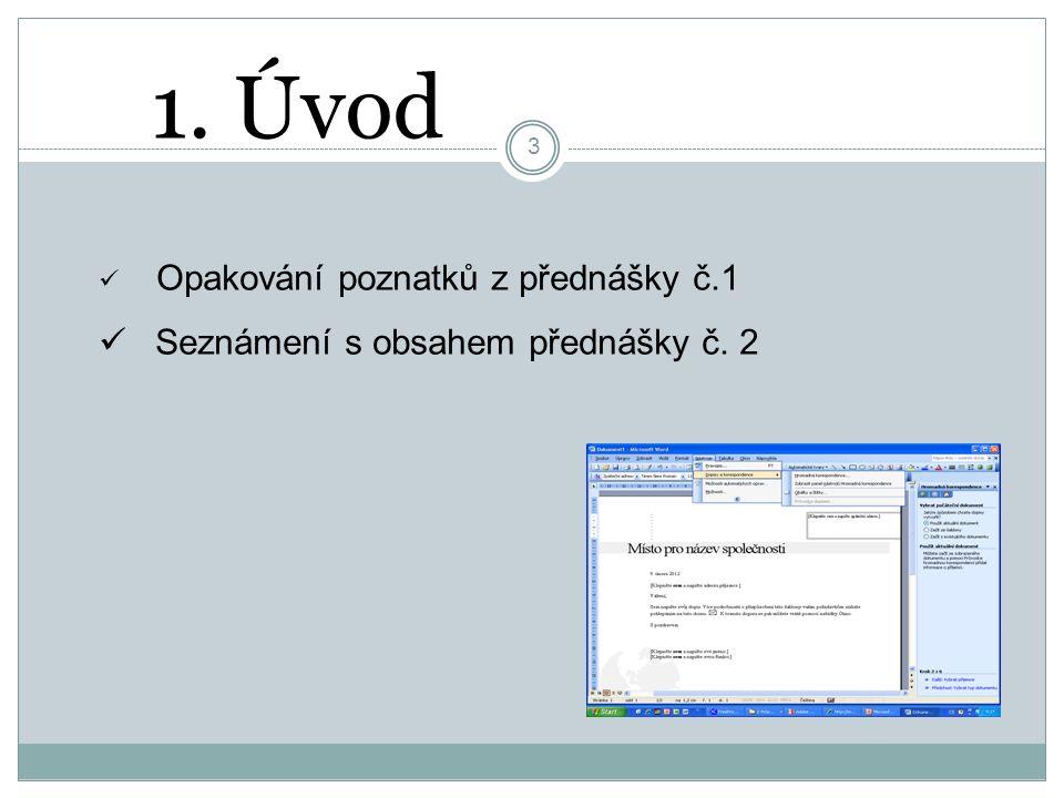 3 1. Úvod Opakování poznatků z přednášky č.1 Seznámení s obsahem přednášky č. 2