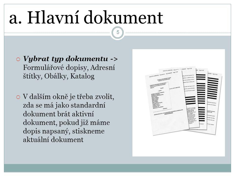 a. Hlavní dokument 5  Vybrat typ dokumentu -> Formulářové dopisy, Adresní štítky, Obálky, Katalog  V dalším okně je třeba zvolit, zda se má jako sta