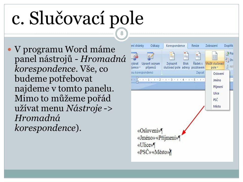 c. Slučovací pole 8 V programu Word máme panel nástrojů - Hromadná korespondence.