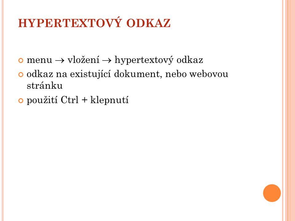 HYPERTEXTOVÝ ODKAZ menu  vložení  hypertextový odkaz odkaz na existující dokument, nebo webovou stránku použití Ctrl + klepnutí