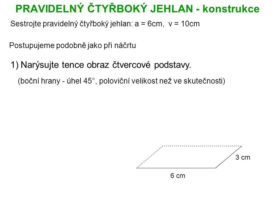 PRAVIDELNÝ ČTYŘBOKÝ JEHLAN - konstrukce Postupujeme podobně jako při náčrtu 1)Narýsujte tence obraz čtvercové podstavy.