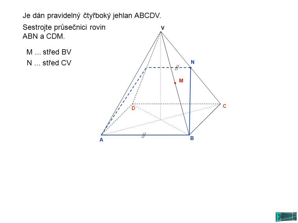 A N C D V B Sestrojte průsečnici rovin ABN a CDM.N...