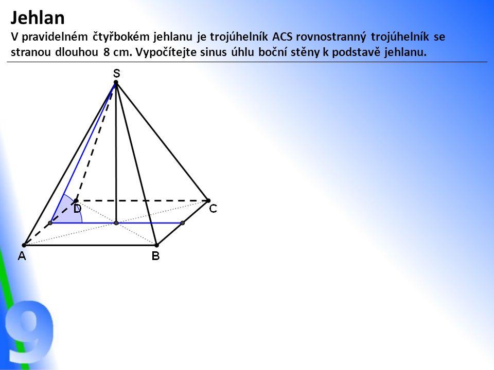 Jehlan V pravidelném čtyřbokém jehlanu je trojúhelník ACS rovnostranný trojúhelník se stranou dlouhou 8 cm.