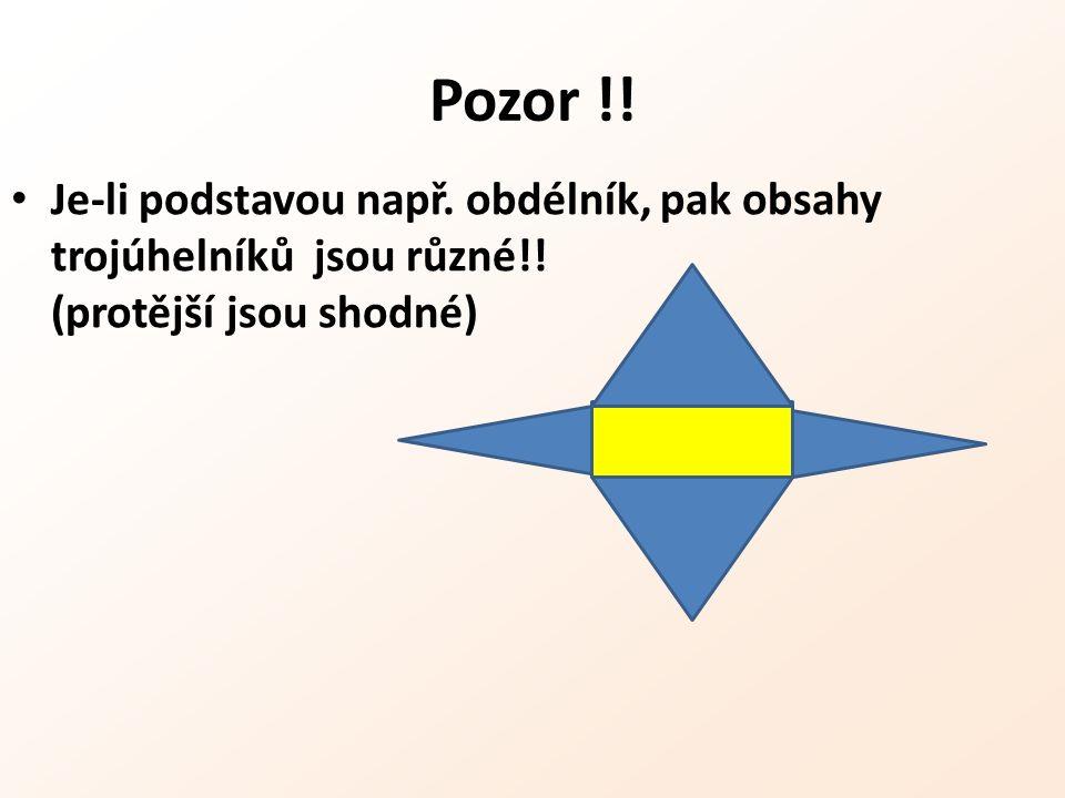 Pozor !! Je-li podstavou např. obdélník, pak obsahy trojúhelníků jsou různé!! (protější jsou shodné)
