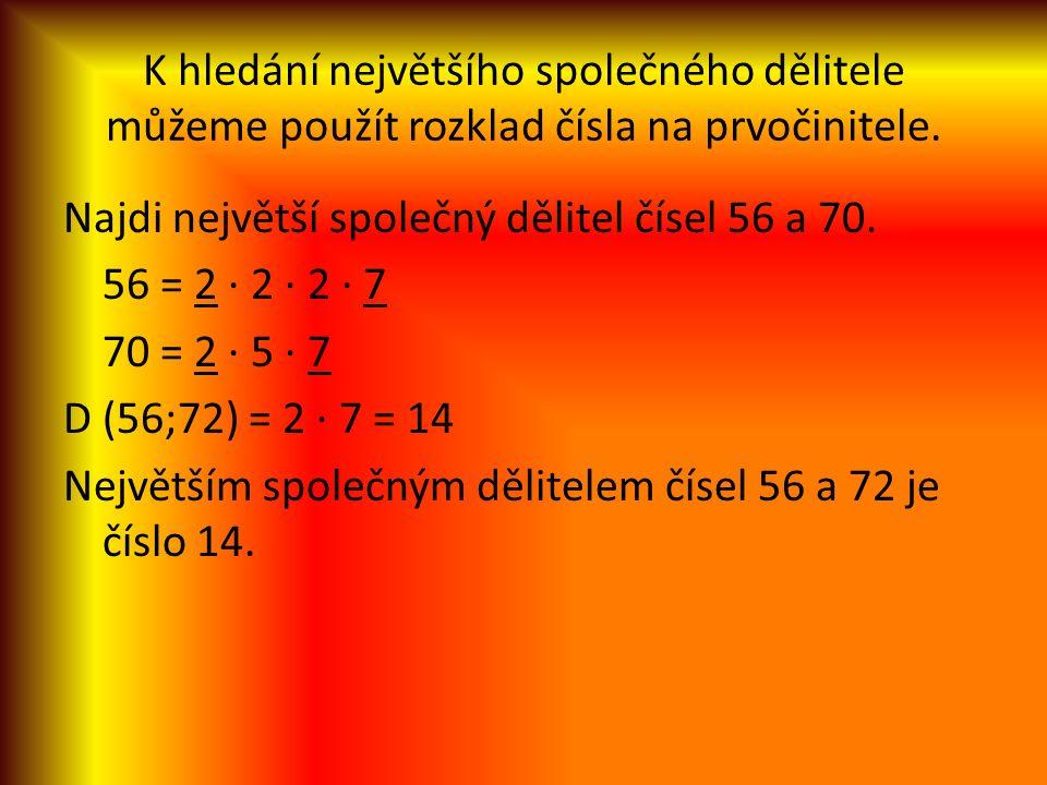 K hledání největšího společného dělitele můžeme použít rozklad čísla na prvočinitele. Najdi největší společný dělitel čísel 56 a 70. 56 = 2 ∙ 2 ∙ 2 ∙