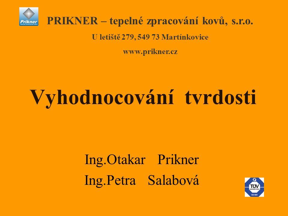 Vyhodnocování tvrdosti Ing.Otakar Prikner Ing.Petra Salabová PRIKNER – tepelné zpracování kovů, s.r.o. U letiště 279, 549 73 Martínkovice www.prikner.