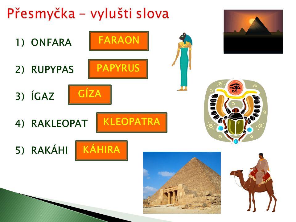 1) ONFARA 2) RUPYPAS 3) ÍGAZ 4) RAKLEOPAT 5) RAKÁHI FARAON PAPYRUS GÍZA KLEOPATRA KÁHIRA