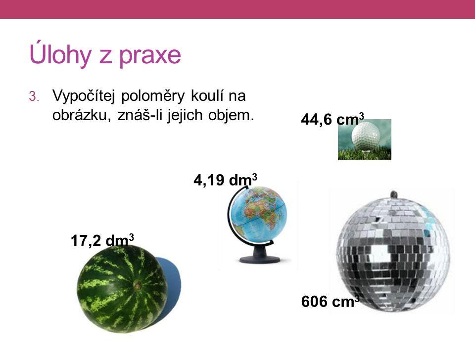 Úlohy z praxe 3. Vypočítej poloměry koulí na obrázku, znáš-li jejich objem.