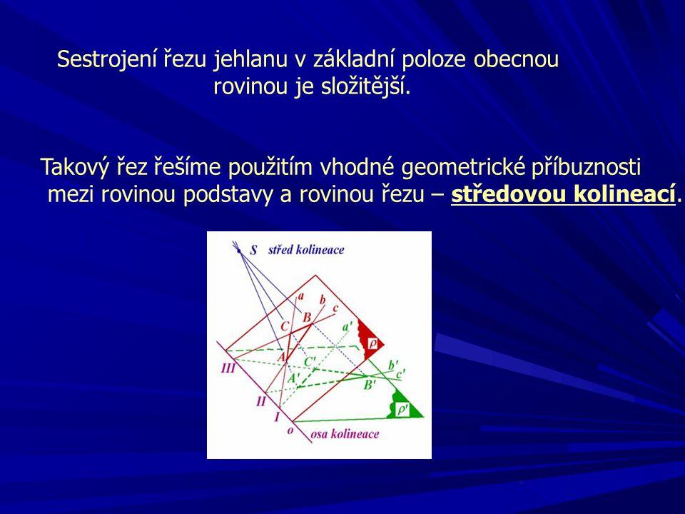 Sestrojení řezu jehlanu v základní poloze obecnou rovinou je složitější. Takový řez řešíme použitím vhodné geometrické příbuznosti mezi rovinou podsta