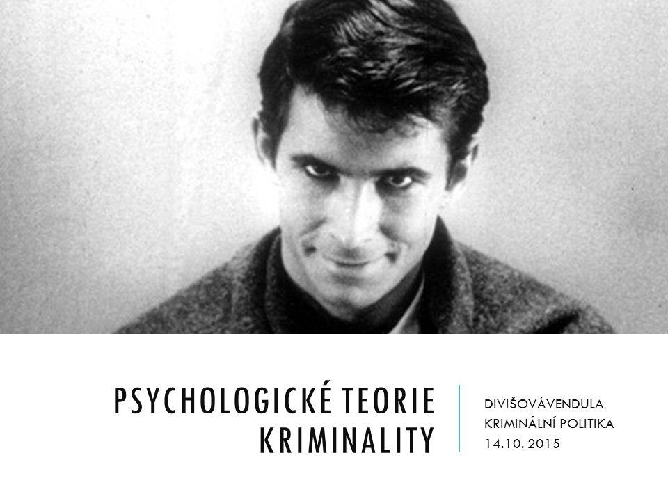 PSYCHOLOGICKÉ TEORIE KRIMINALITY DIVIŠOVÁVENDULA KRIMINÁLNÍ POLITIKA 14.10. 2015